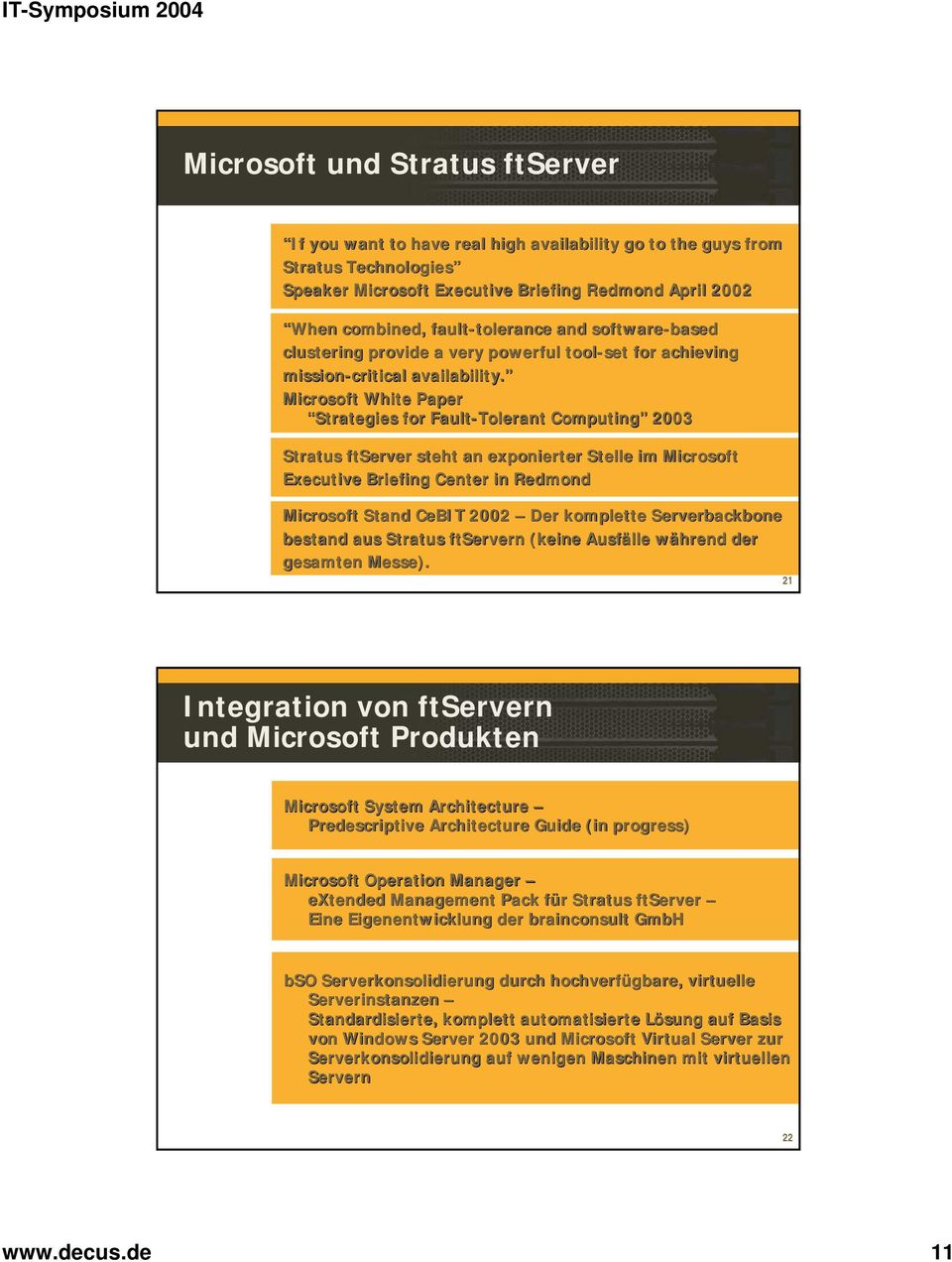 Microsoft White Paper Strategies for Fault-Tolerant Computing 2003 Stratus ftserver steht an exponierter Stelle im Microsoft Executive Briefing Center in Redmond Microsoft Stand CeBIT 2002 Der