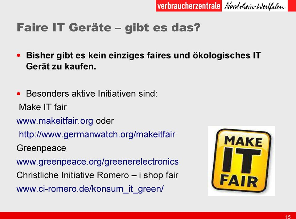 Besonders aktive Initiativen sind: Make IT fair www.makeitfair.org oder http://www.