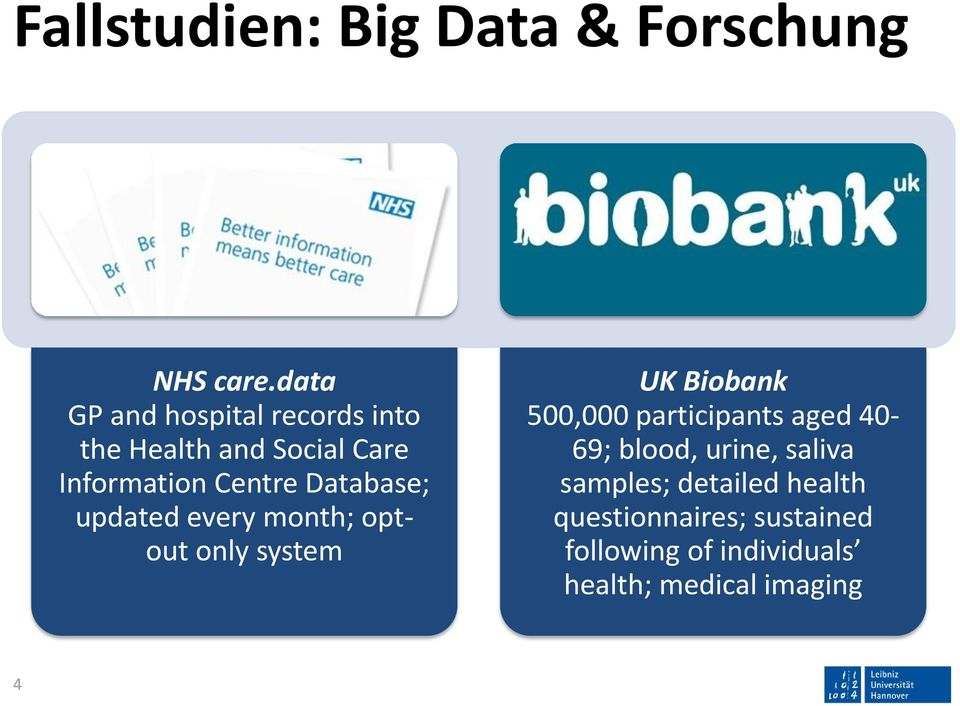 Database; updated every month; optout only system UK Biobank 500,000 participants