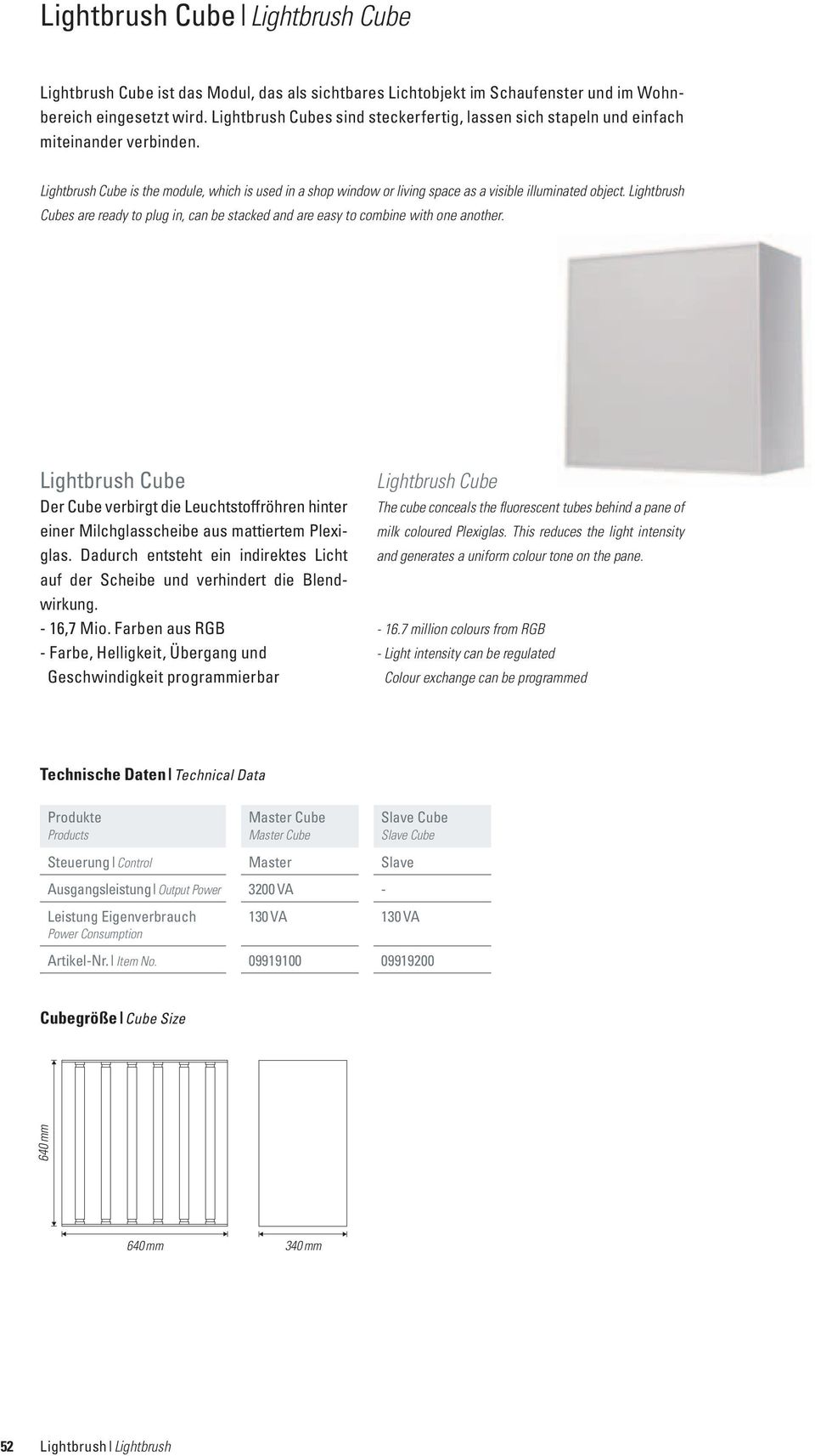 Lightbrush Cube is the module, which is used in a shop window or living space as a visible illuminated object.