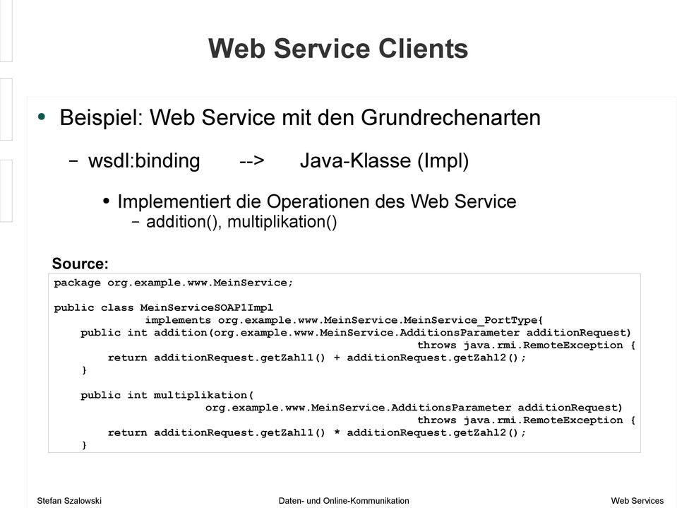 rmi.remoteexception { return additionrequest.getzahl1() + additionrequest.getzahl2(); } public int multiplikation( org.example.www.meinservice.