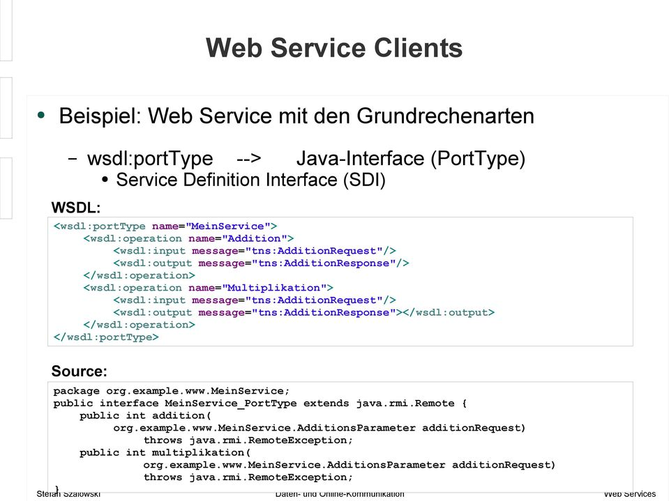 "message=""tns:additionresponse""></wsdl:output> </wsdl:operation> </wsdl:porttype> Source: package org.example.www.meinservice; public interface MeinService_PortType extends java.rmi."