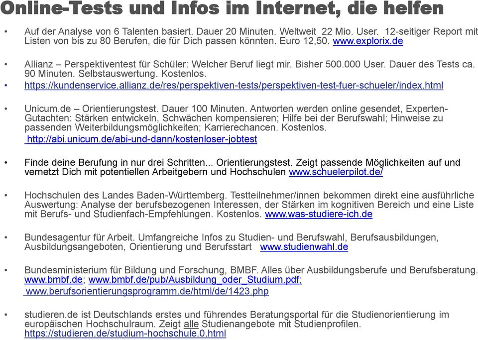 Dauer des Tests ca. 90 Minuten. Selbstauswertung. Kostenlos. https://kundenservice.allianz.de/res/perspektiven-tests/perspektiven-test-fuer-schueler/index.html Unicum.de Orientierungstest.