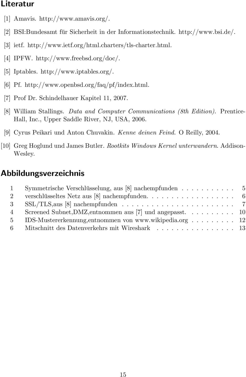 Data and Computer Communications (8th Edition). Prentice- Hall, Inc., Upper Saddle River, NJ, USA, 2006. [9] Cyrus Peikari und Anton Chuvakin. Kenne deinen Feind. O Reilly, 2004.