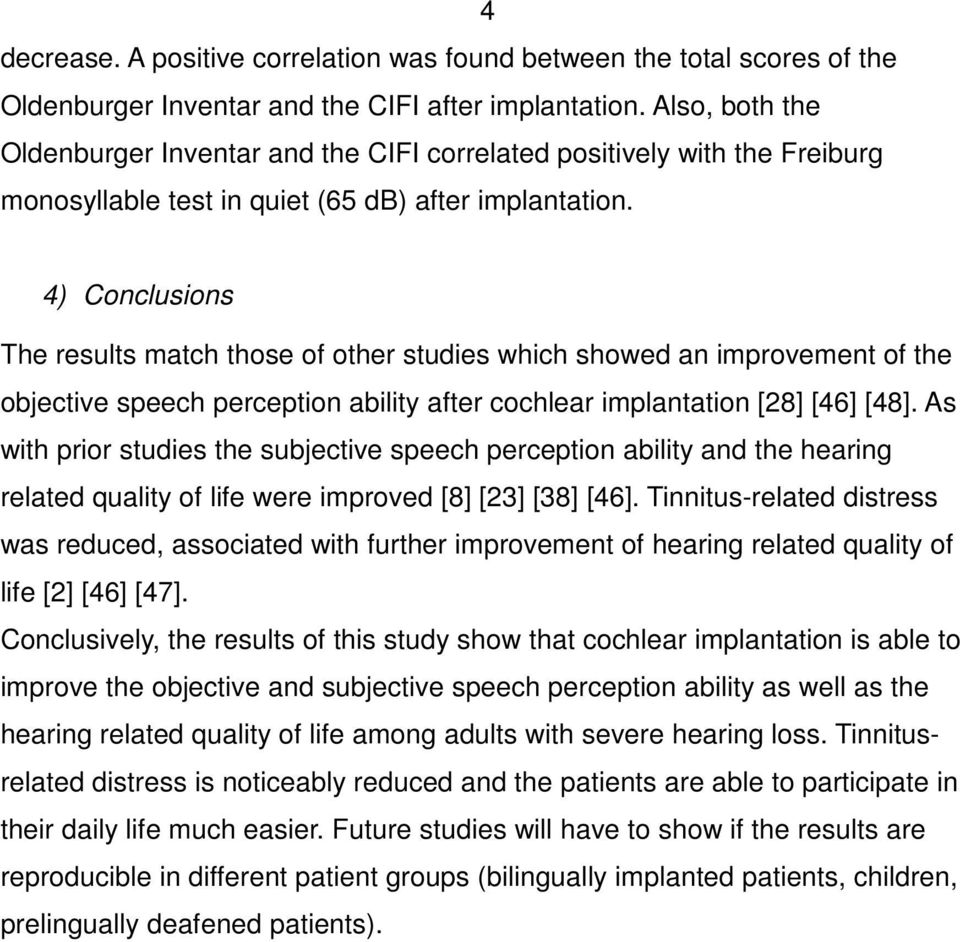 4) Conclusions The results match those of other studies which showed an improvement of the objective speech perception ability after cochlear implantation [28] [46] [48].