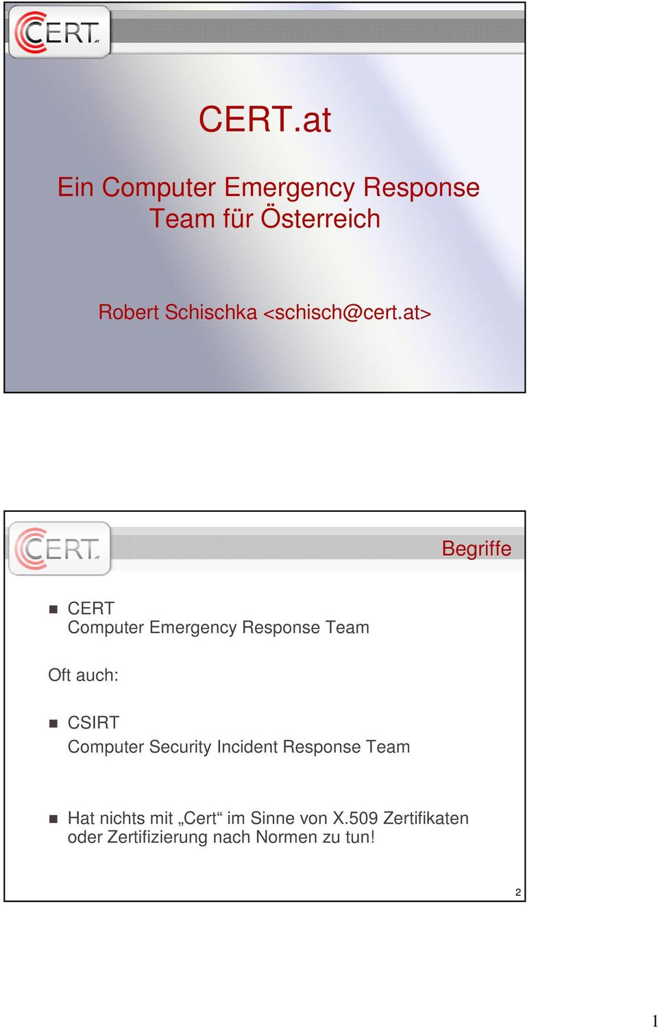at> Begriffe CERT Computer Emergency Response Team Oft auch: CSIRT