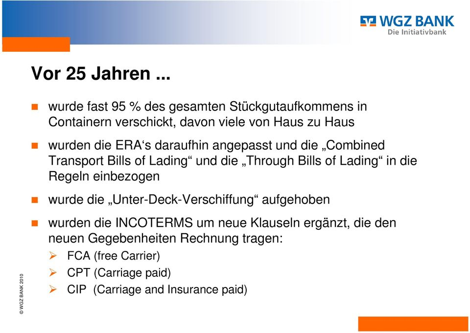 ERA s daraufhin angepasst und die Combined Transport Bills of Lading und die Through Bills of Lading in die Regeln