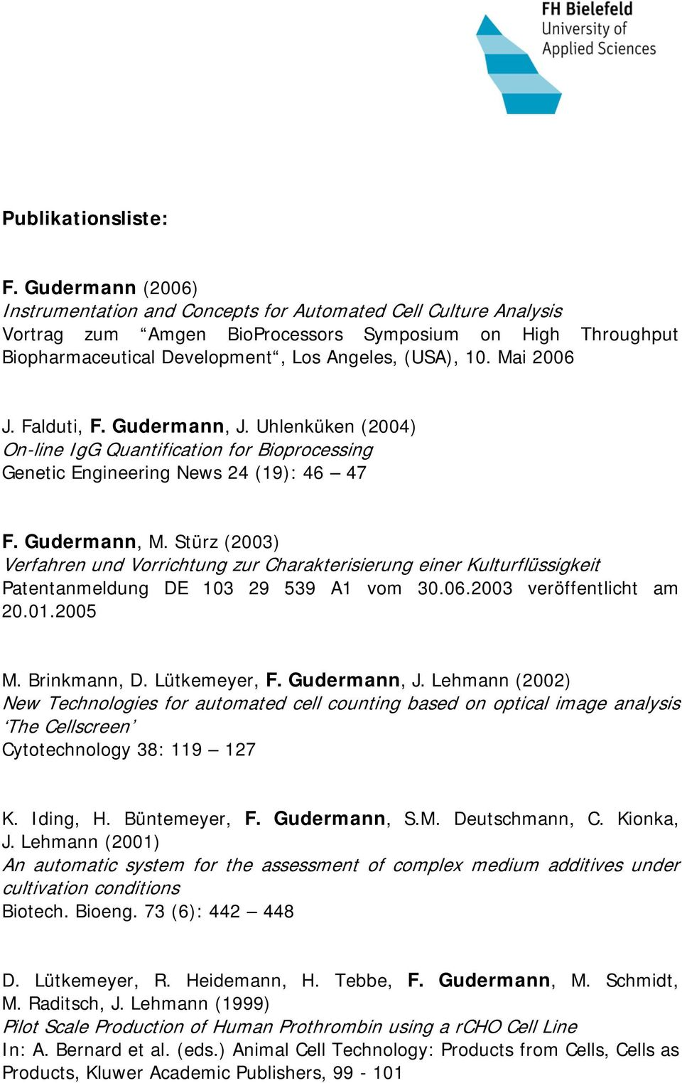Mai 2006 J. Falduti, F. Gudermann, J. Uhlenküken (2004) On-line IgG Quantification for Bioprocessing Genetic Engineering News 24 (19): 46 47 F. Gudermann, M.