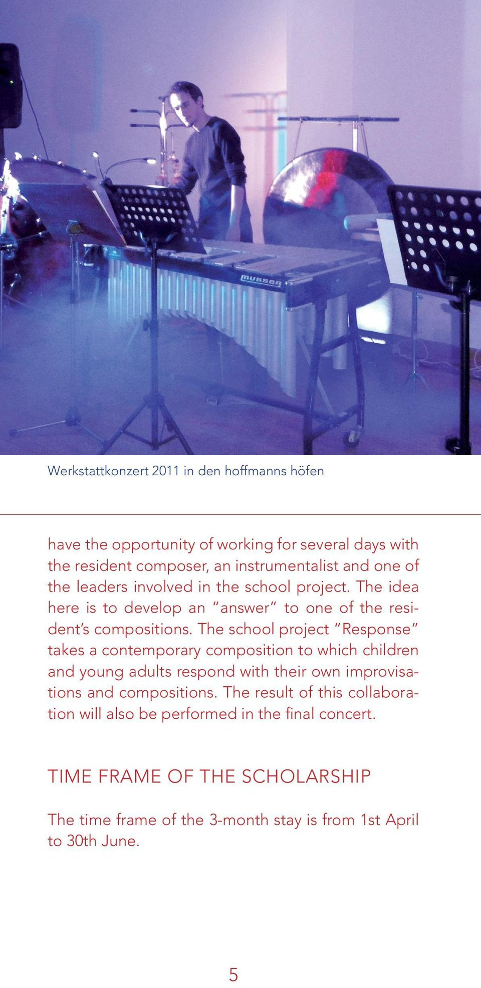The school project Response takes a contemporary composition to which children and young adults respond with their own improvisations and compositions.