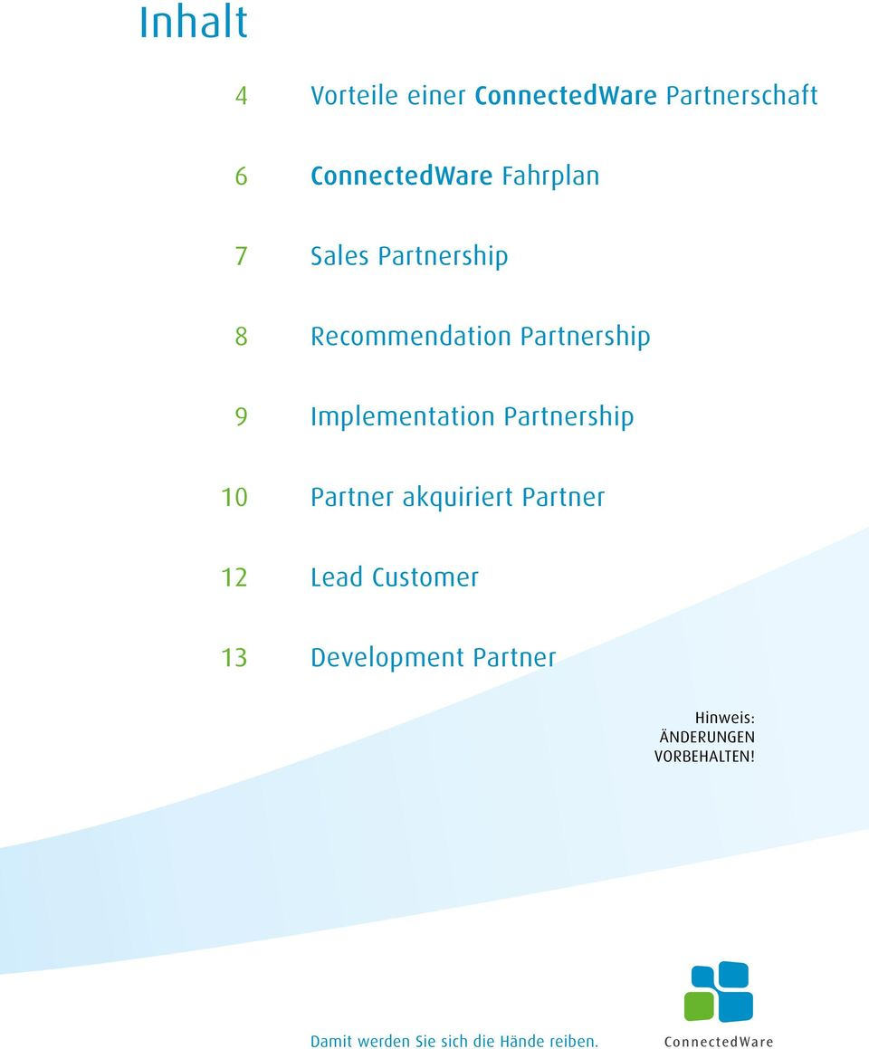 Partnership 10 Partner akquiriert Partner 12 Lead Customer 13 Development