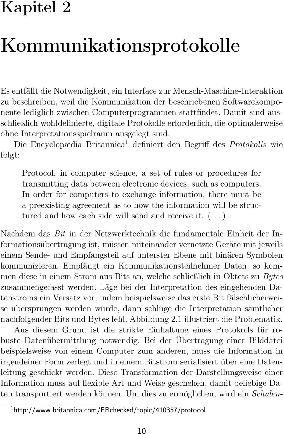Die Encyclopædia Britannica 1 definiert den Begriff des Protokolls wie folgt: Protocol, in computer science, a set of rules or procedures for transmitting data between electronic devices, such as