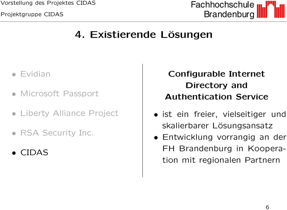 CIDAS Configurable Internet Directory and Authentication Service ist ein