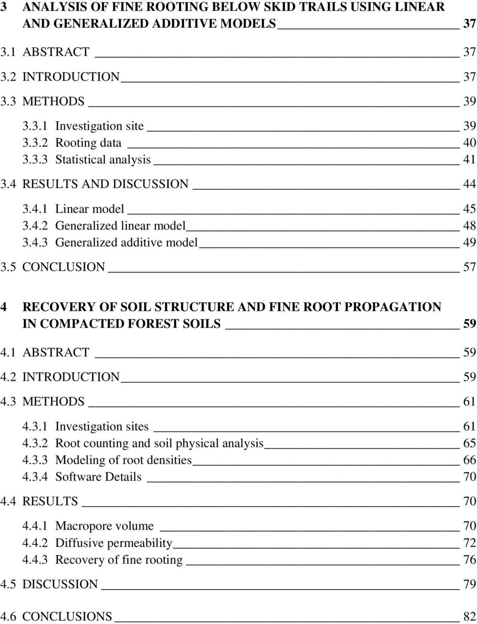 5 CONCLUSION 57 4 RECOVERY OF SOIL STRUCTURE AND FINE ROOT PROPAGATION IN COMPACTED FOREST SOILS 59 4.1 ABSTRACT 59 4.2 INTRODUCTION 59 4.3 METHODS 61 4.3.1 Investigation sites 61 4.3.2 Root counting and soil physical analysis 65 4.