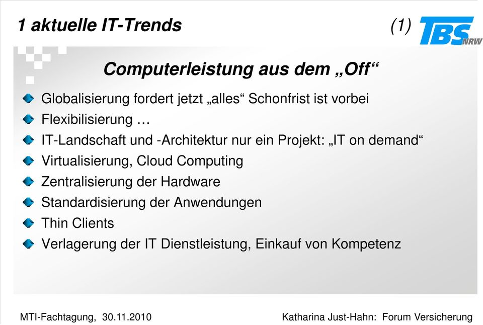 IT on demand Virtualisierung, Cloud Computing Zentralisierung der Hardware