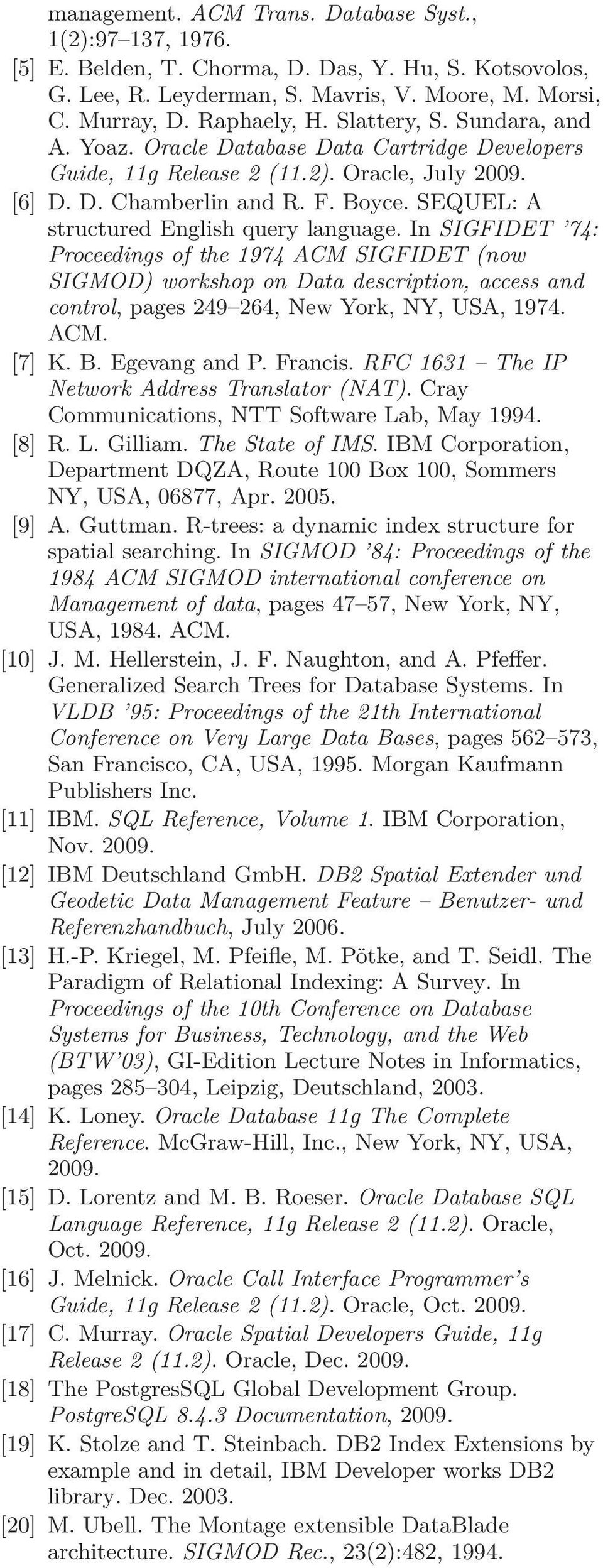 SEQUEL: A structured English query language. In SIGFIDET 74: Proceedings of the 1974 ACM SIGFIDET (now SIGMOD) workshop on Data description, access and control, pages 249 264, New York, NY, USA, 1974.