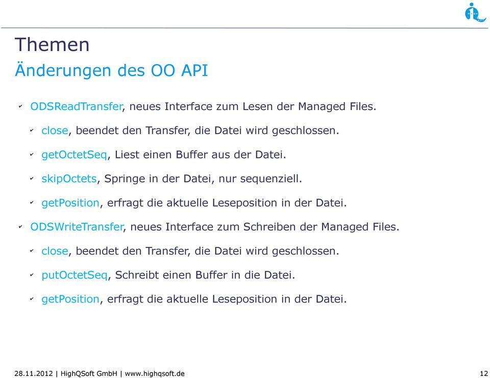 getposition, erfragt die aktuelle Leseposition in der Datei. ODSWriteTransfer, neues Interface zum Schreiben der Managed Files.