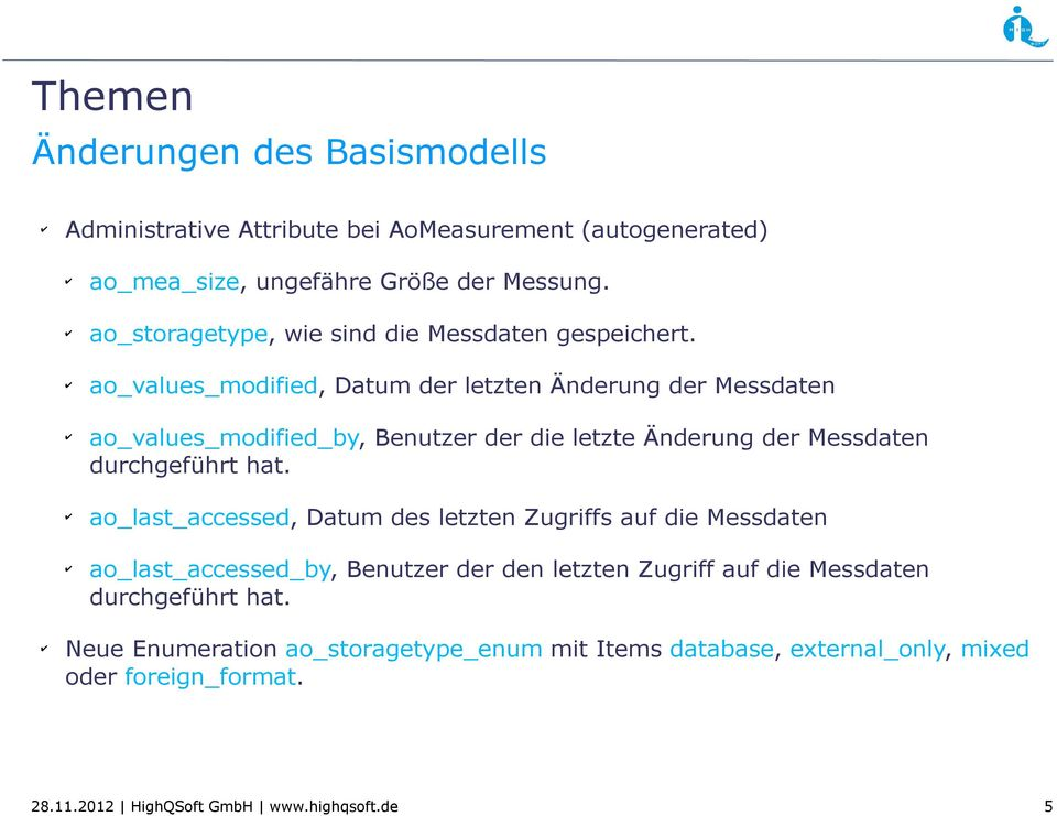 ao_values_modified, Datum der letzten Änderung der Messdaten ao_values_modified_by, Benutzer der die letzte Änderung der Messdaten durchgeführt hat.