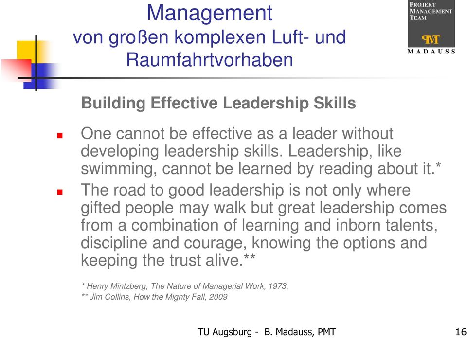 * The road to good leadership is not only where gifted people may walk but great leadership comes from a combination of learning and