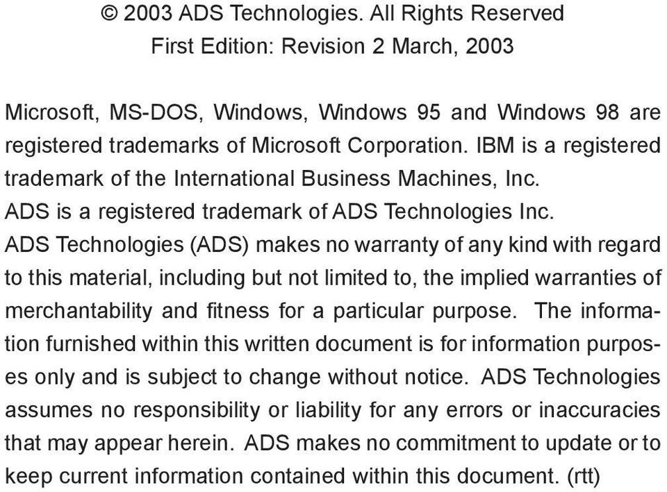 ADS Technologies (ADS) makes no warranty of any kind with regard to this material, including but not limited to, the implied warranties of merchantability and fitness for a particular purpose.