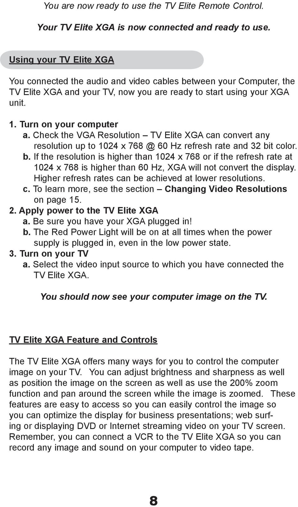 Check the VGA Resolution TV Elite XGA can convert any resolution up to 1024 x 768 @ 60 Hz refresh rate and 32 bi