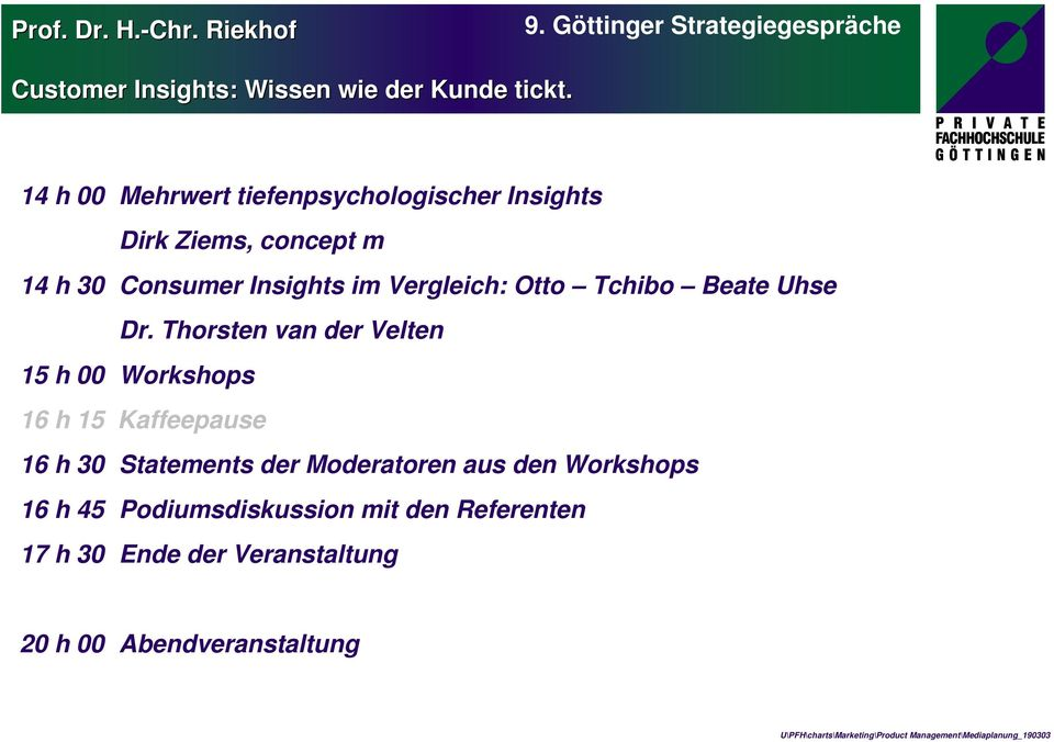 Thorsten van der Velten 15 h 00 Workshops 16 h 15 Kaffeepause 16 h 30 Statements der