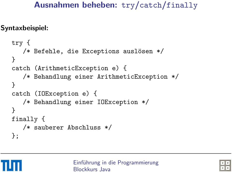 { /* Behandlung einer ArithmeticException */ } catch (IOException e)