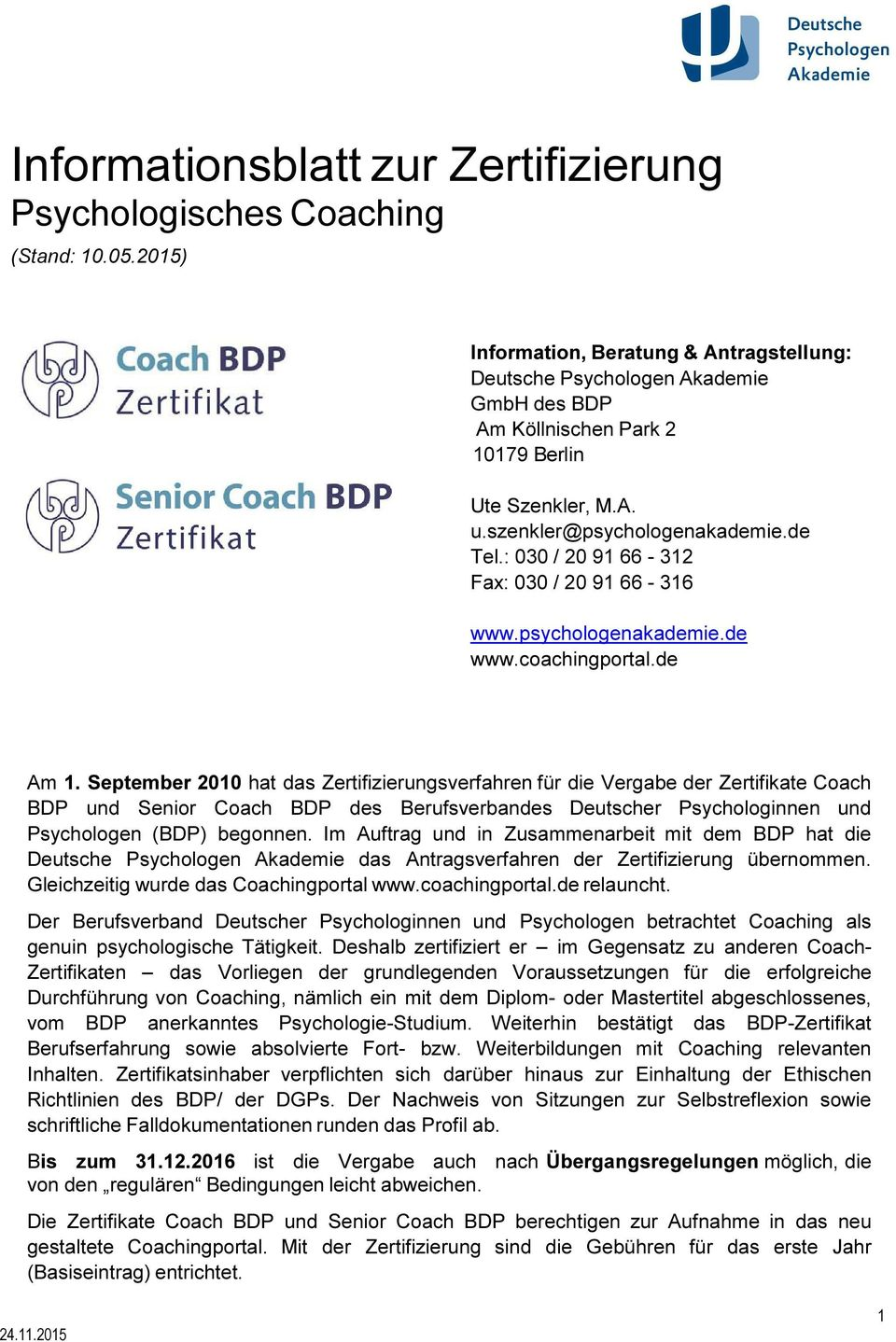 : 030 / 20 91 66-312 Fax: 030 / 20 91 66-316 www.psychologenakademie.de www.coachingportal.de Am 1.