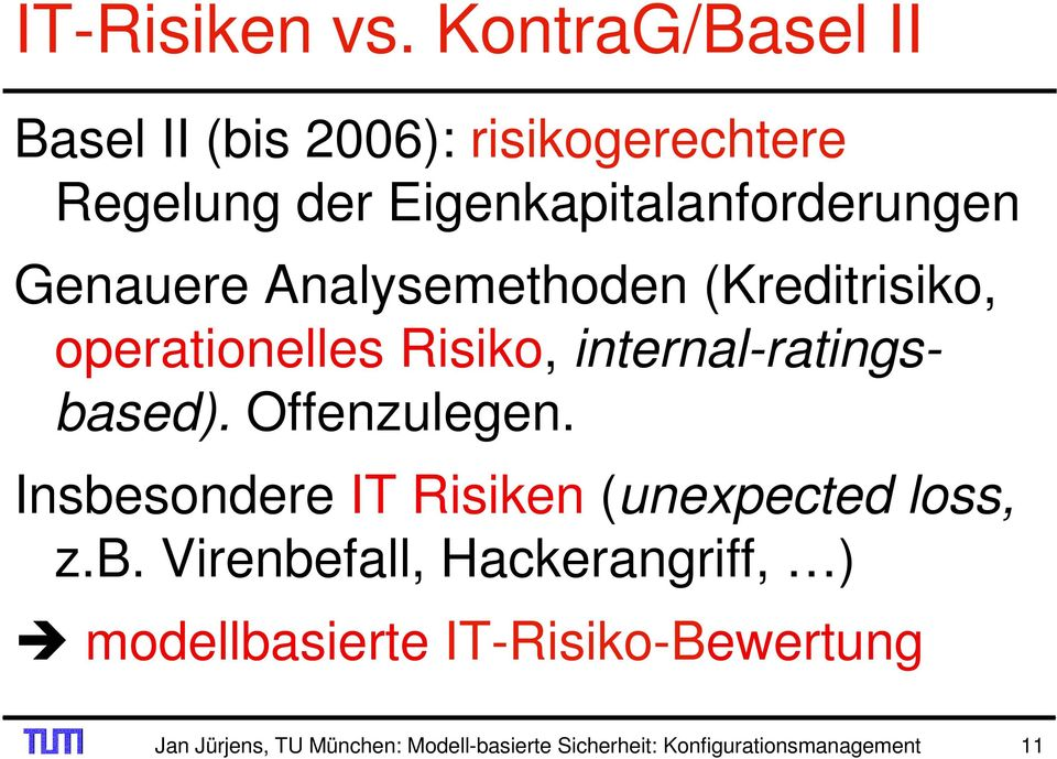 Genauere Analysemethoden (Kreditrisiko, operationelles Risiko, internal-ratingsbased). Offenzulegen.