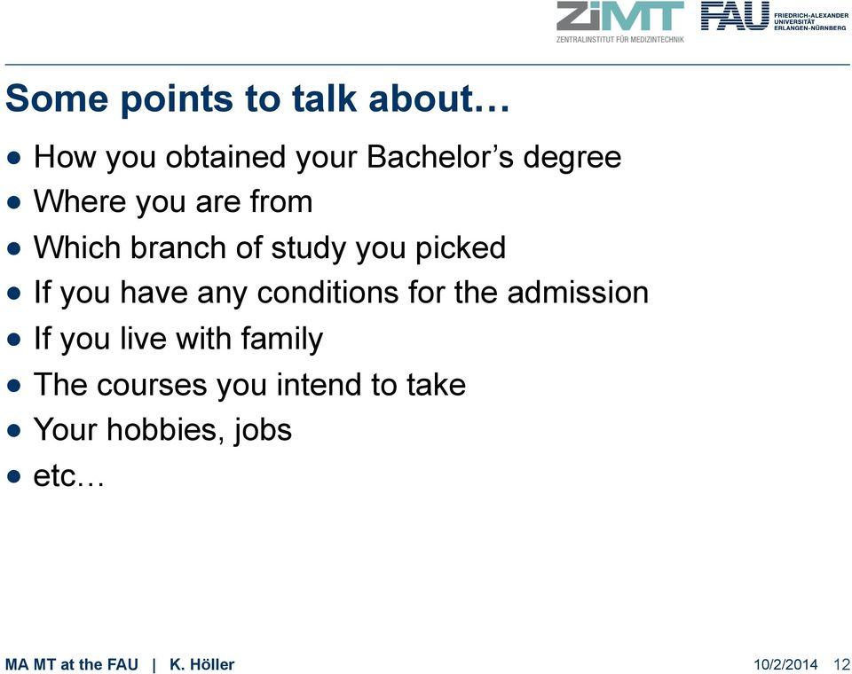 conditions for the admission If you live with family The courses you