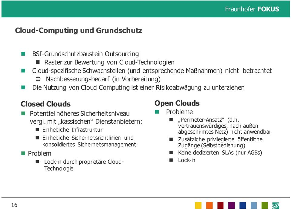 mit kassischen Dienstanbietern: Einheitliche Infrastruktur Einheitliche Sicherheitsrichtlinien und konsolidiertes Sicherheitsmanagement Problem Lock-in durch proprietäre Cloud- Technologie