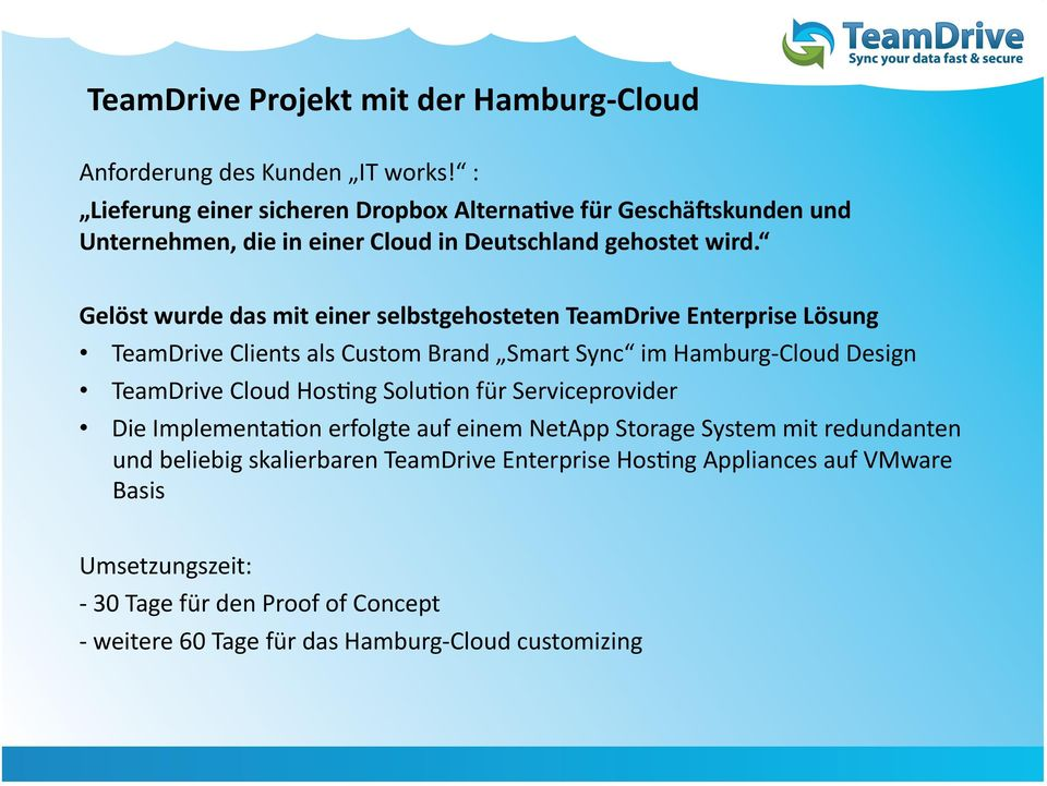 Gelöst wurde das mit einer selbstgehosteten TeamDrive Enterprise Lösung TeamDrive Clients als Custom Brand Smart Sync im Hamburg- Cloud Design TeamDrive Cloud