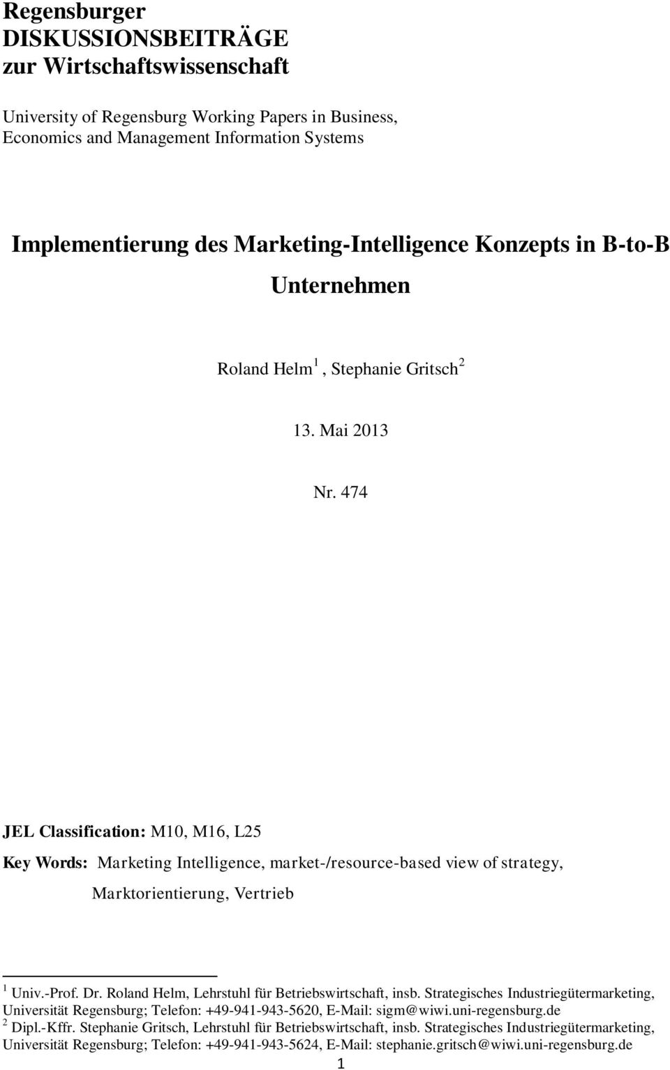 474 JEL Classification: M10, M16, L25 Key Words: Marketing Intelligence, market-/resource-based view of strategy, Marktorientierung, Vertrieb 1 Univ.-Prof. Dr.
