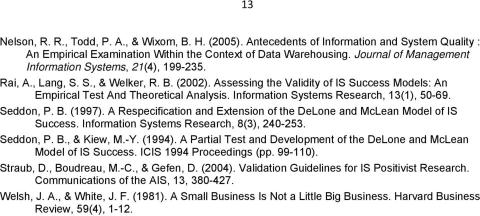 Information Systems Research, 13(1), 50-69. Seddon, P. B. (1997). A Respecification and Extension of the DeLone and McLean Model of IS Success. Information Systems Research, 8(3), 240-253. Seddon, P. B., & Kiew, M.