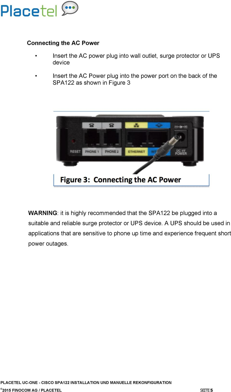 that the SPA122 be plugged into a suitable and reliable surge protector or UPS device.