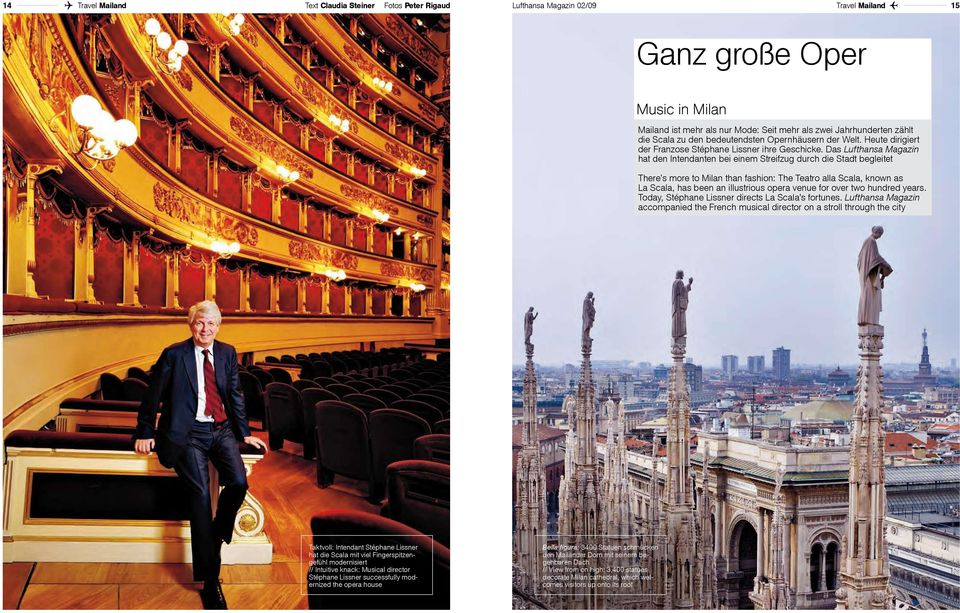 Das Lufthansa Magazin hat den Intendanten bei einem Streifzug durch die Stadt begleitet There s more to Milan than fashion: The Teatro alla Scala, known as La Scala, has been an illustrious opera