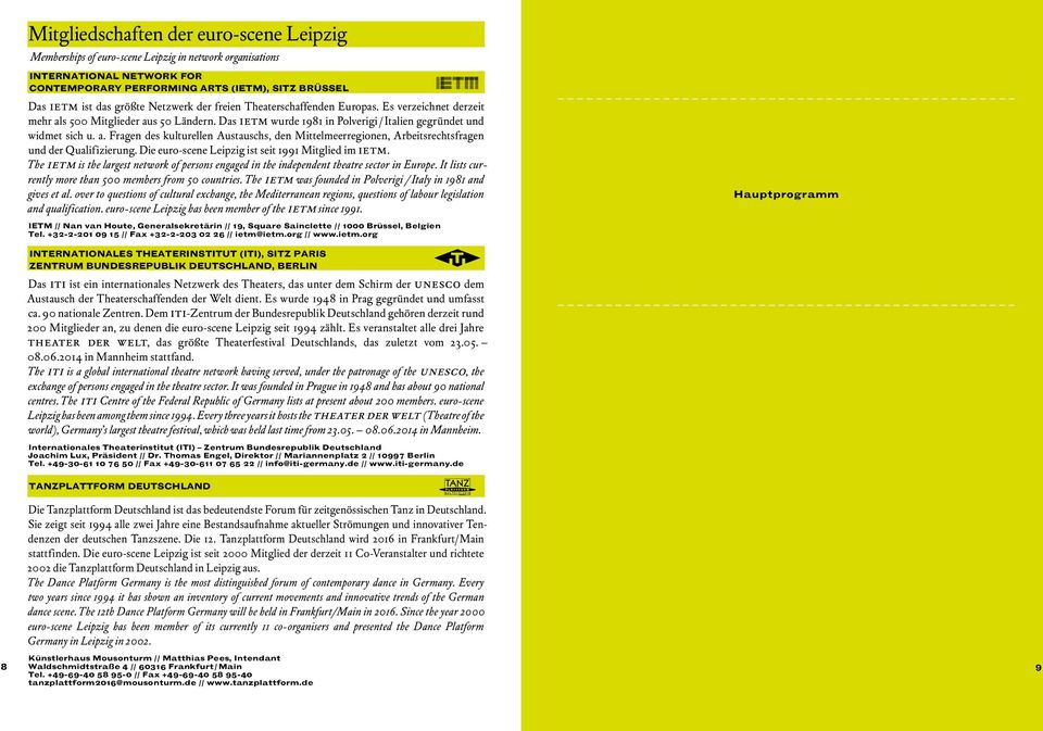 Die euro-scene Leipzig ist seit 1991 Mitglied im IETM. The IETM is the largest network of persons engaged in the independent theatre sector in Europe.