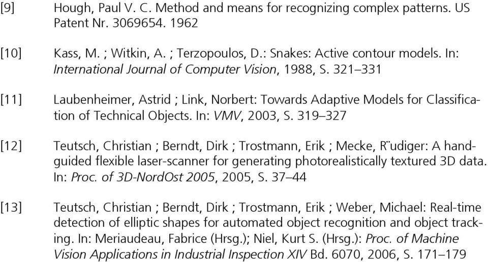 319 327 [12] Teutsch, Christian ; Berndt, Dirk ; Trostmann, Erik ; Mecke, R udiger: A handguided flexible laser-scanner for generating photorealistically textured 3D data. In: Proc.
