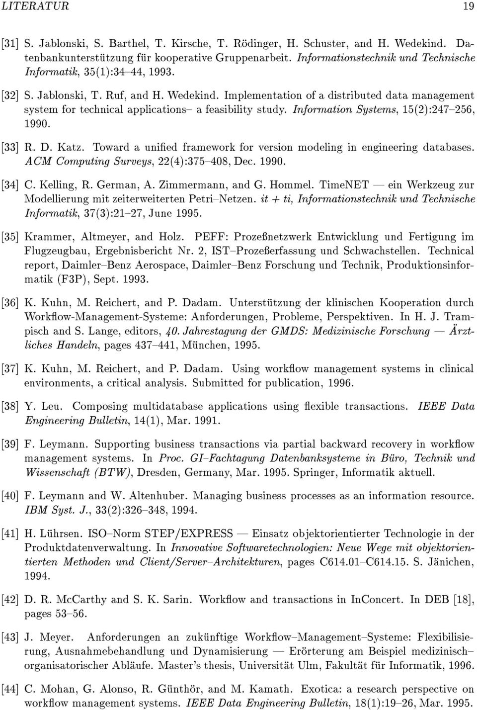 Implementation of a distributed data management system for technical applications{ a feasibility study. Information Systems, 15(2):247{256, 1990. [33] R. D. Katz.