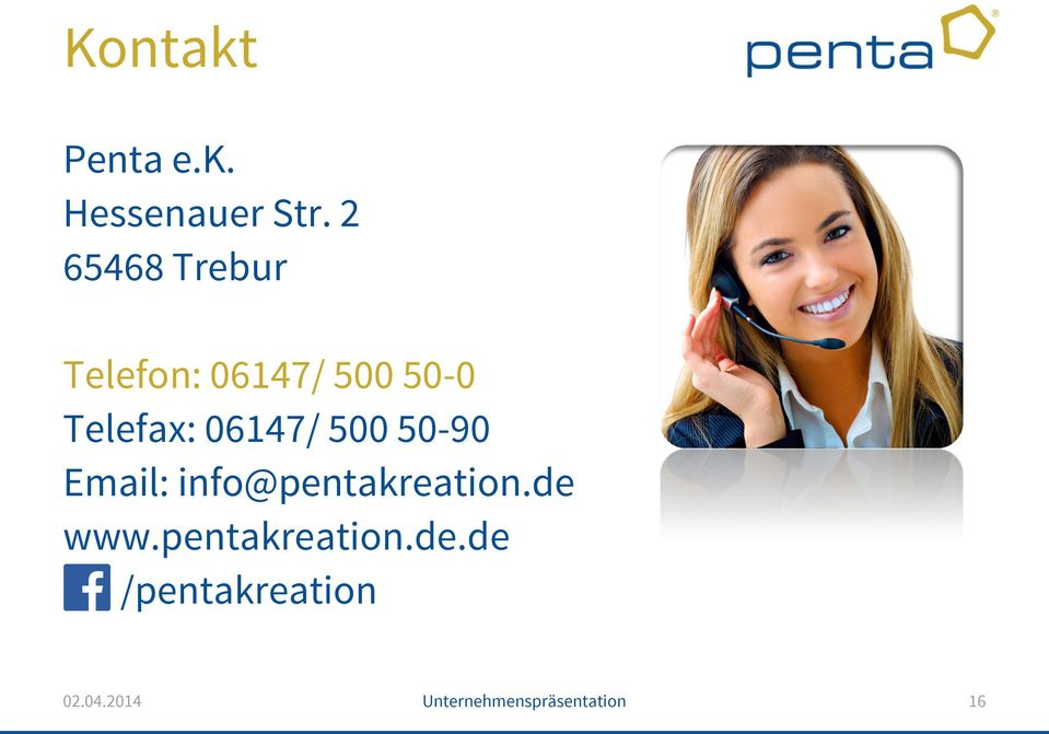 06147/ 500 50-90 Email: info@pentakreation.de www.
