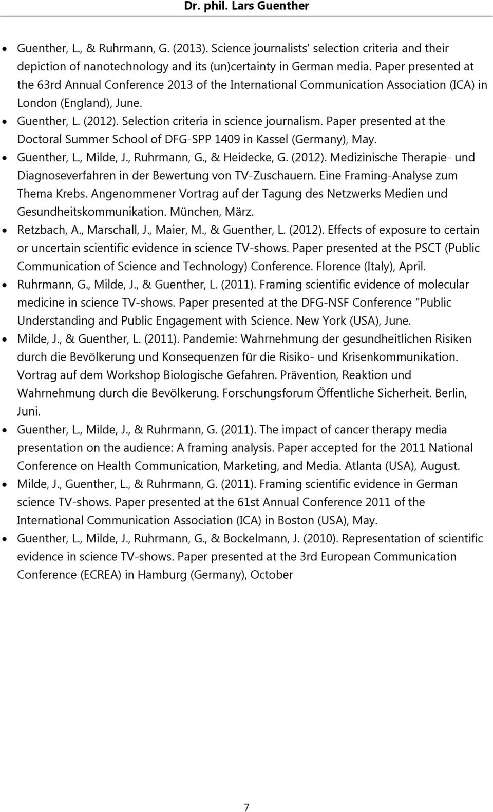 Paper presented at the Doctoral Summer School of DFG-SPP 1409 in Kassel (Germany), May. Guenther, L., Milde, J., Ruhrmann, G., & Heidecke, G. (2012).
