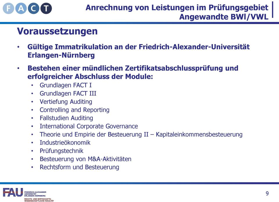 Module: Grundlagen FACT I Grundlagen FACT III Vertiefung Auditing Controlling and Reporting Fallstudien Auditing International Corporate