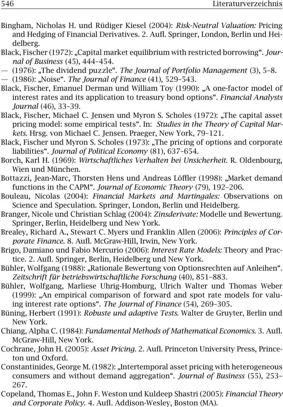 (1986): Noise. The Journal of Finance (41), 529 543. Black, Fischer, Emanuel Derman und William Toy (1990): A one-factor model of interest rates and its application to treasury bond options.