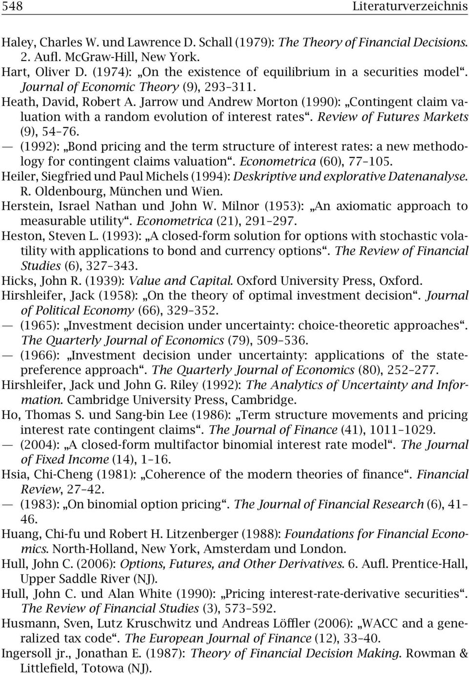 Jarrow und Andrew Morton (1990): Contingent claim valuation with a random evolution of interest rates. Review of Futures Markets (9), 54 76.
