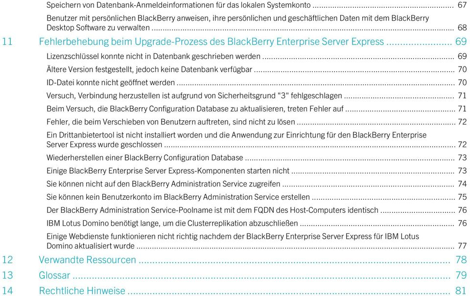 .. 68 11 Fehlerbehebung beim Upgrade-Prozess des BlackBerry Enterprise Server Express... 69 Lizenzschlüssel konnte nicht in Datenbank geschrieben werden.
