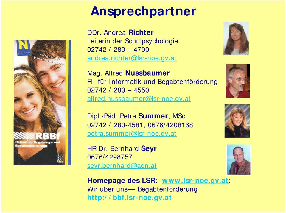 at Dipl.-Päd. Petra Summer, MSc 02742 / 280-4581, 0676/4208168 petra.summer@lsr-noe.gv.at HR Dr.