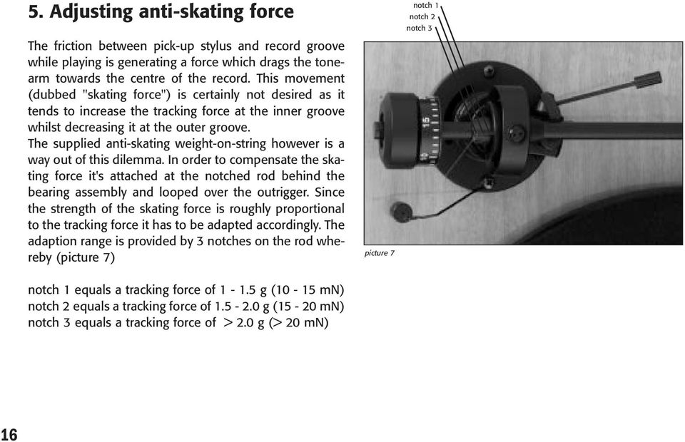 The supplied anti-skating weight-on-string however is a way out of this dilemma.