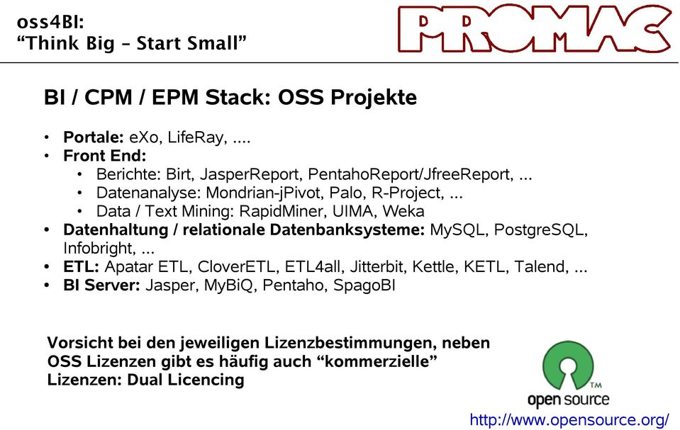 .. Data / Text Mining: RapidMiner, UIMA, Weka Datenhaltung / relationale Datenbanksysteme: MySQL, PostgreSQL, Infobright,.