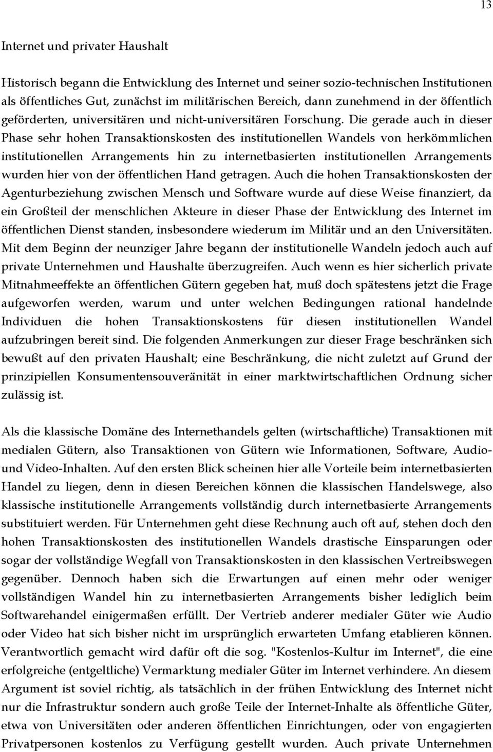 Die gerade auch in dieser Phase sehr hohen Transaktionskosten des institutionellen Wandels von herkömmlichen institutionellen Arrangements hin zu internetbasierten institutionellen Arrangements