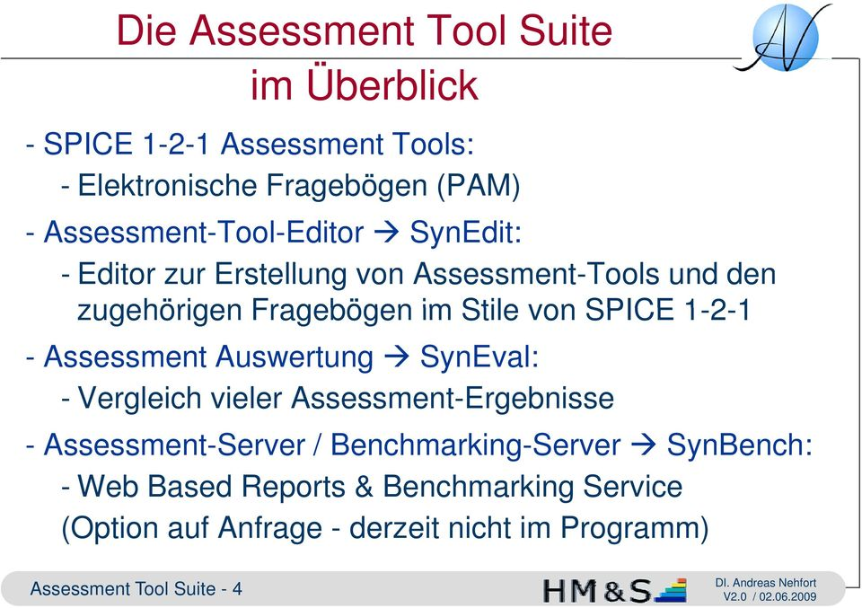 SPICE 1-2-1 1 - Assessment Auswertung SynEval: - Vergleich vieler Assessment-Ergebnisse - Assessment-Server /