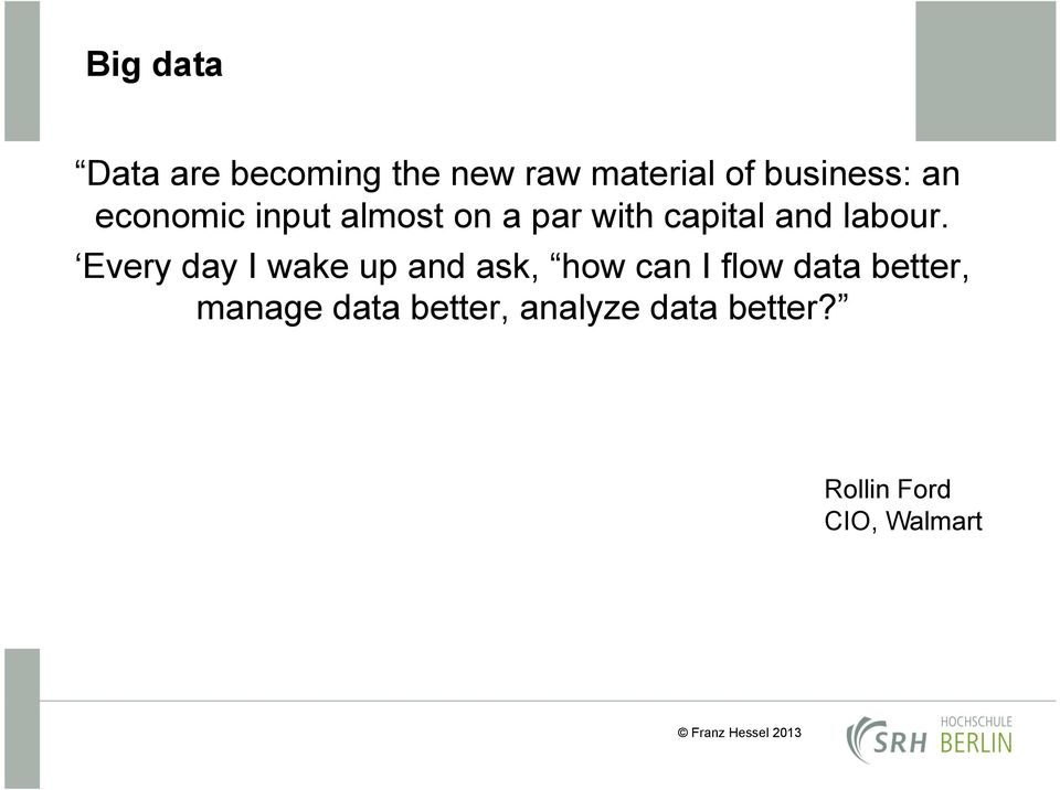 Every day I wake up and ask, how can I flow data better,